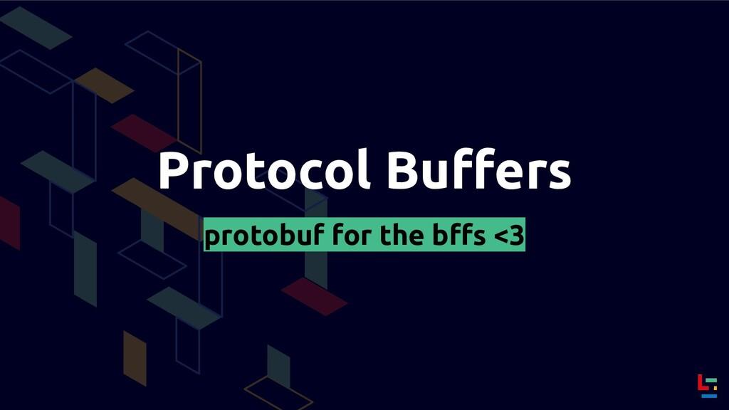 Protocol Buffers protobuf for the bffs <3