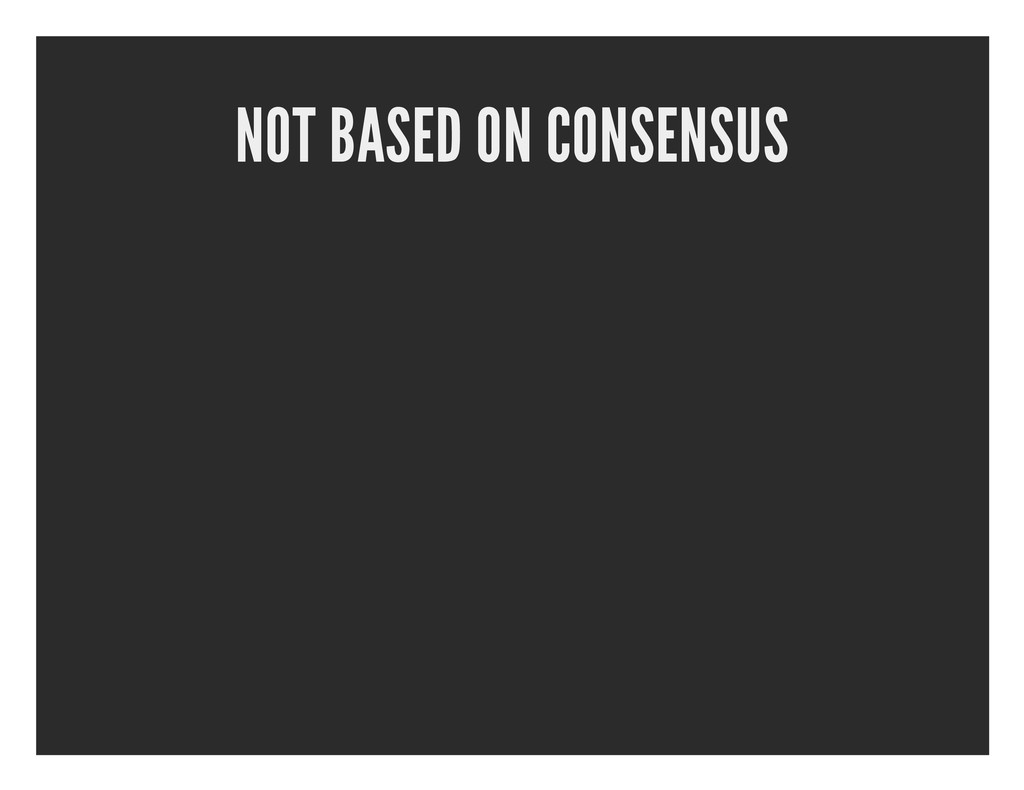 NOT BASED ON CONSENSUS