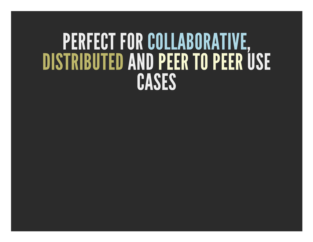 PERFECT FOR COLLABORATIVE, DISTRIBUTED AND PEER...