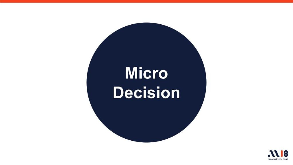 Micro Decision