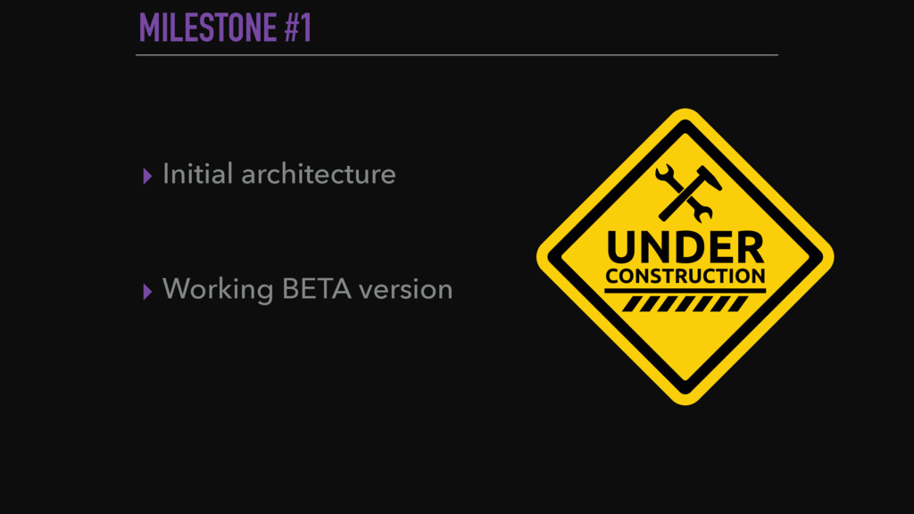 MILESTONE #1 ▸ Initial architecture ▸ Working B...
