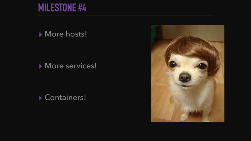 MILESTONE #4 ▸ More hosts! ▸ More services! ▸ C...