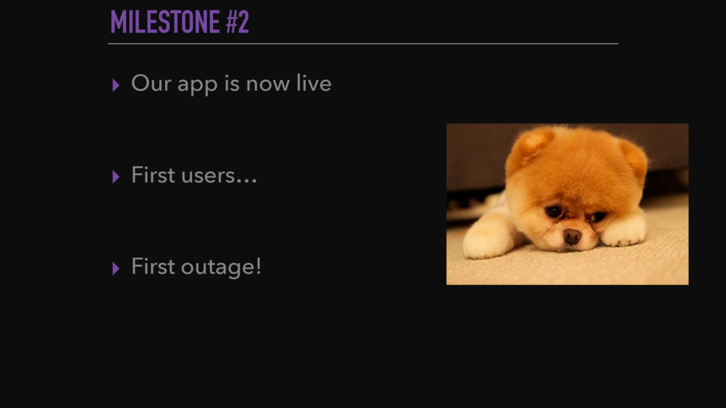 MILESTONE #2 ▸ Our app is now live ▸ First user...