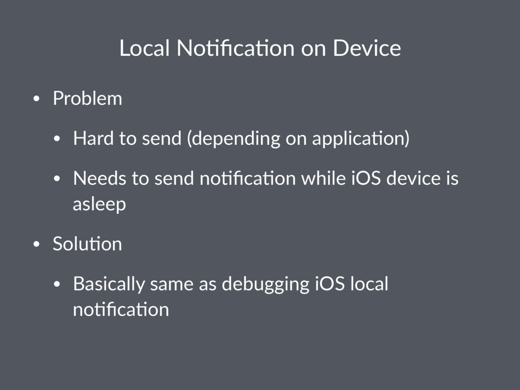 Local No(fica(on on Device • Problem • Hard to s...