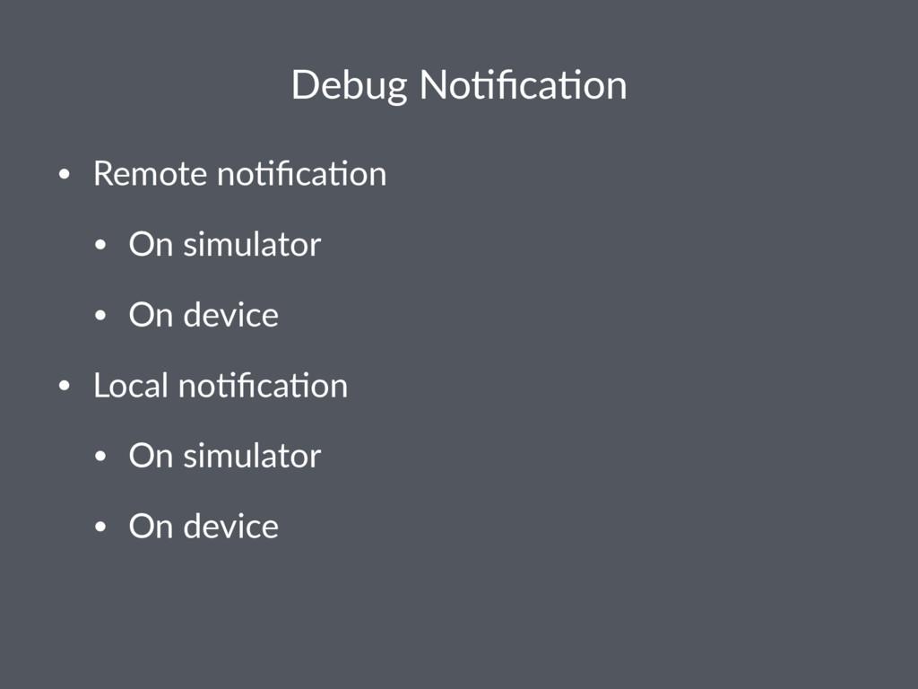 Debug No)fica)on • Remote no)fica)on • On simulat...