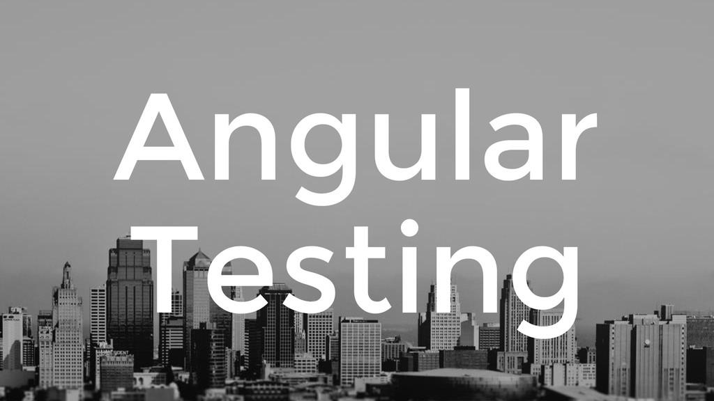 Angular Testing