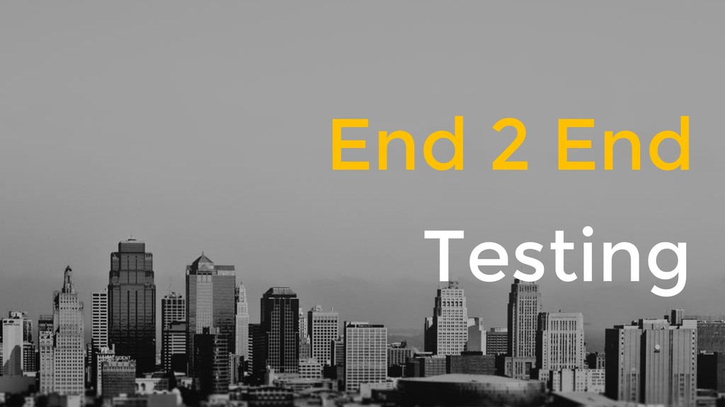 End 2 End Testing