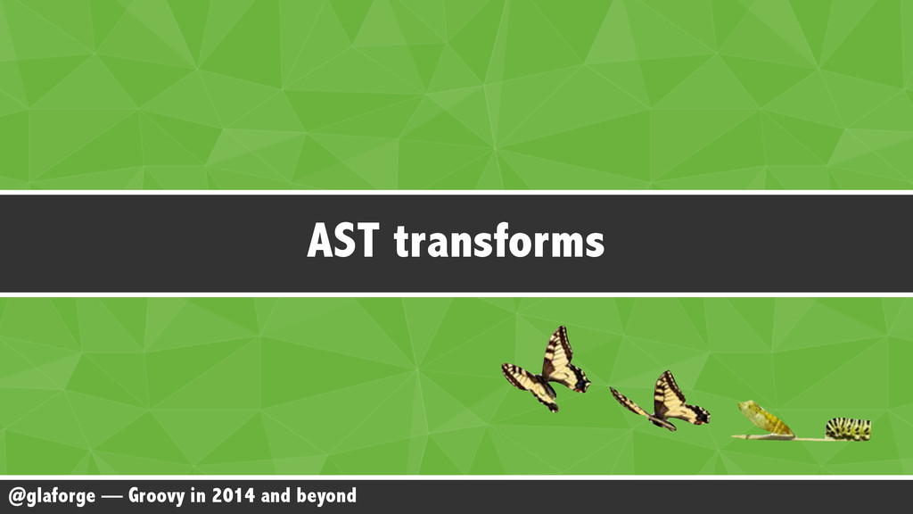 @glaforge — Groovy in 2014 and beyond AST trans...