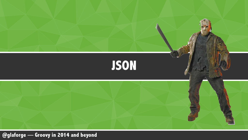 @glaforge — Groovy in 2014 and beyond JSON