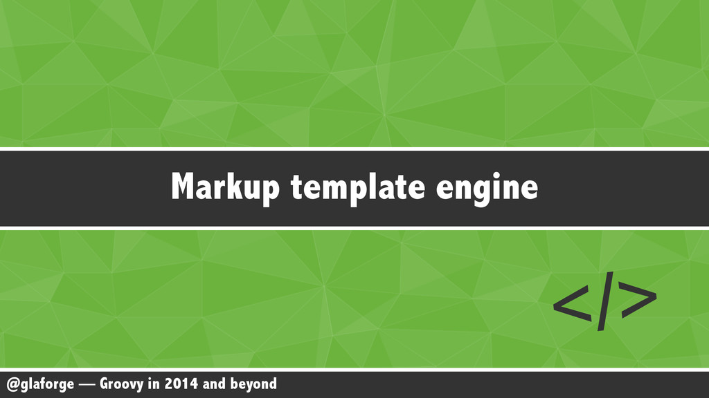 @glaforge — Groovy in 2014 and beyond Markup te...