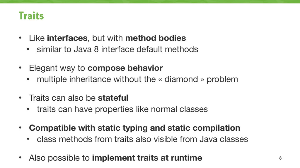 Traits • Like interfaces, but with method bodie...
