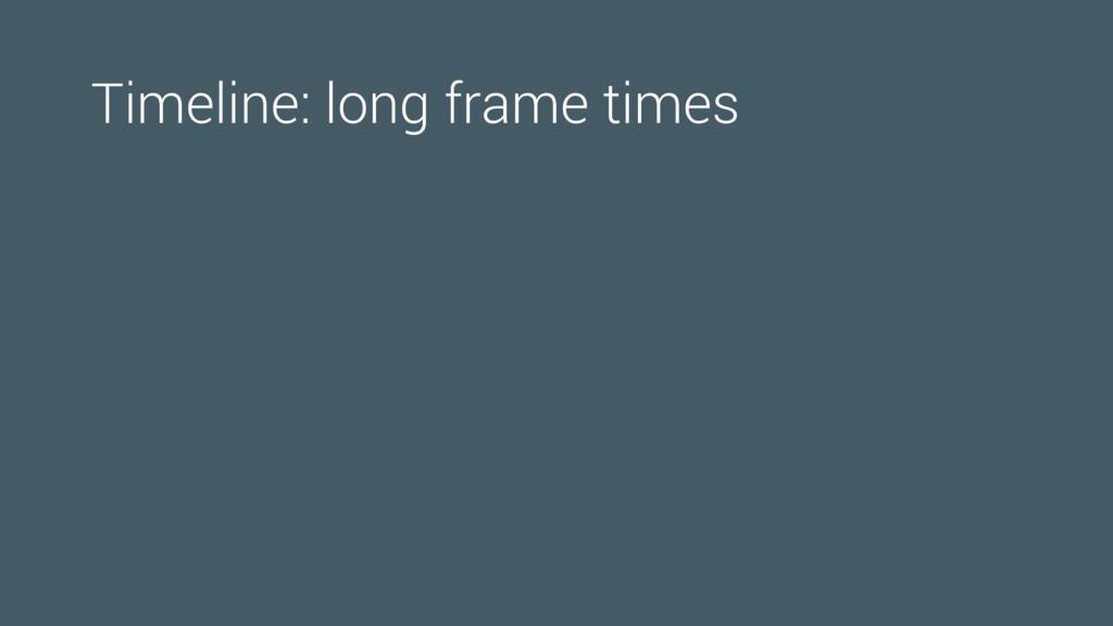 Timeline: long frame times