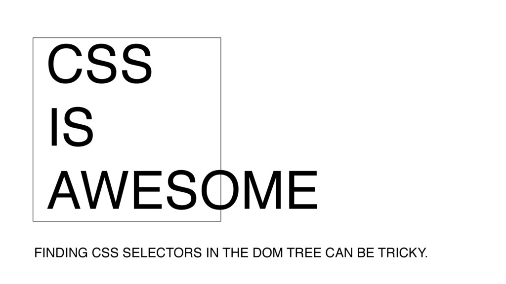 CSS IS AWESOME FINDING CSS SELECTORS IN THE DOM...