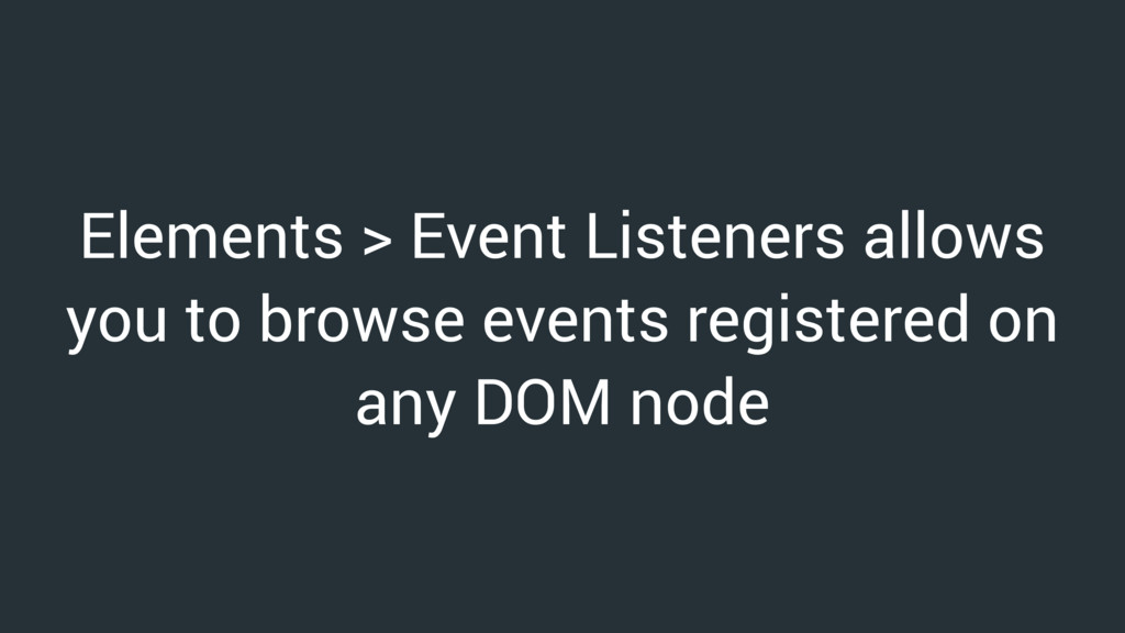 Elements > Event Listeners allows you to browse...