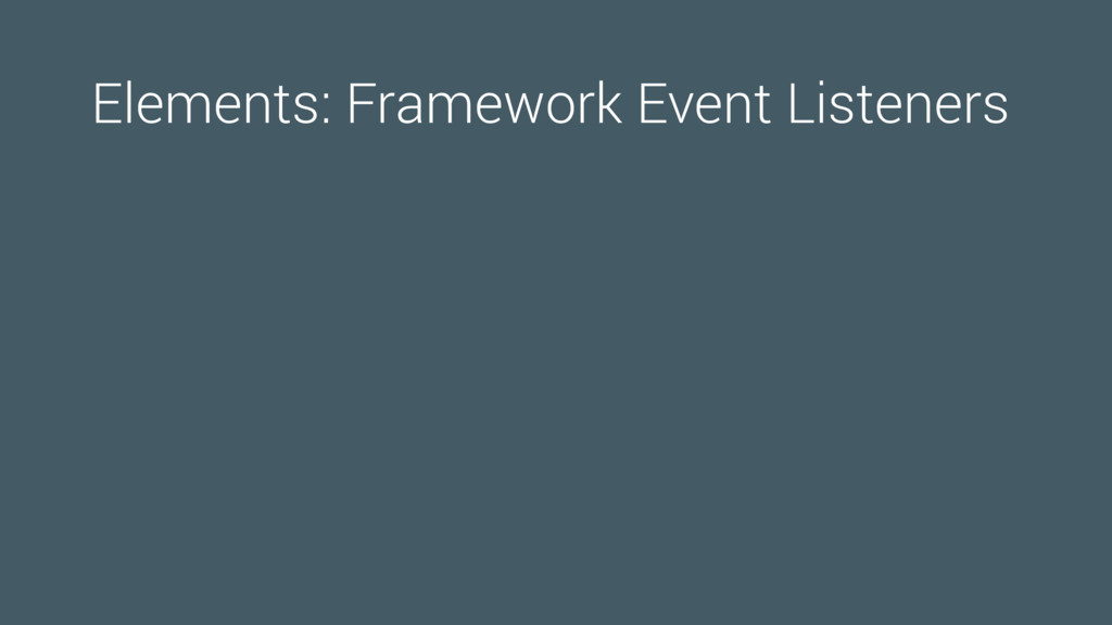 Elements: Framework Event Listeners