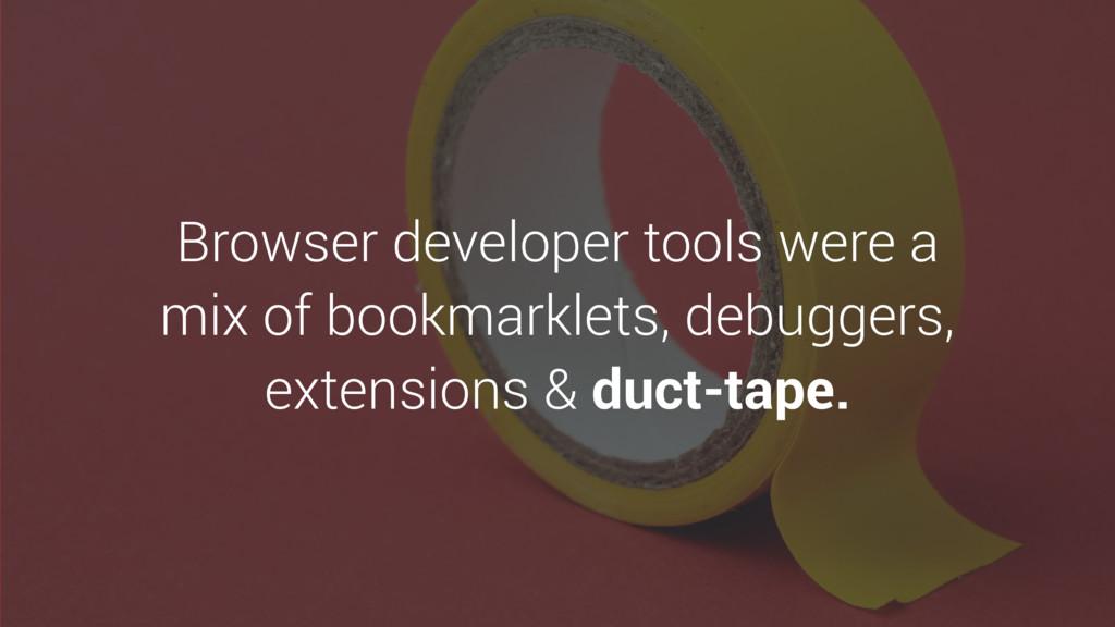 Browser developer tools were a mix of bookmarkl...