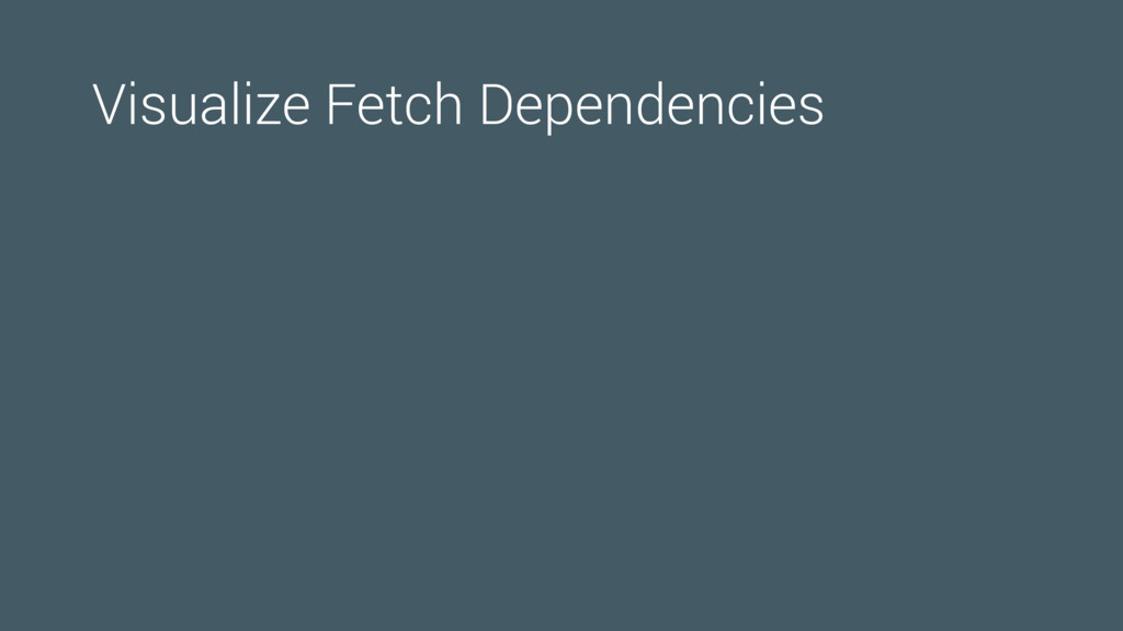 Visualize Fetch Dependencies