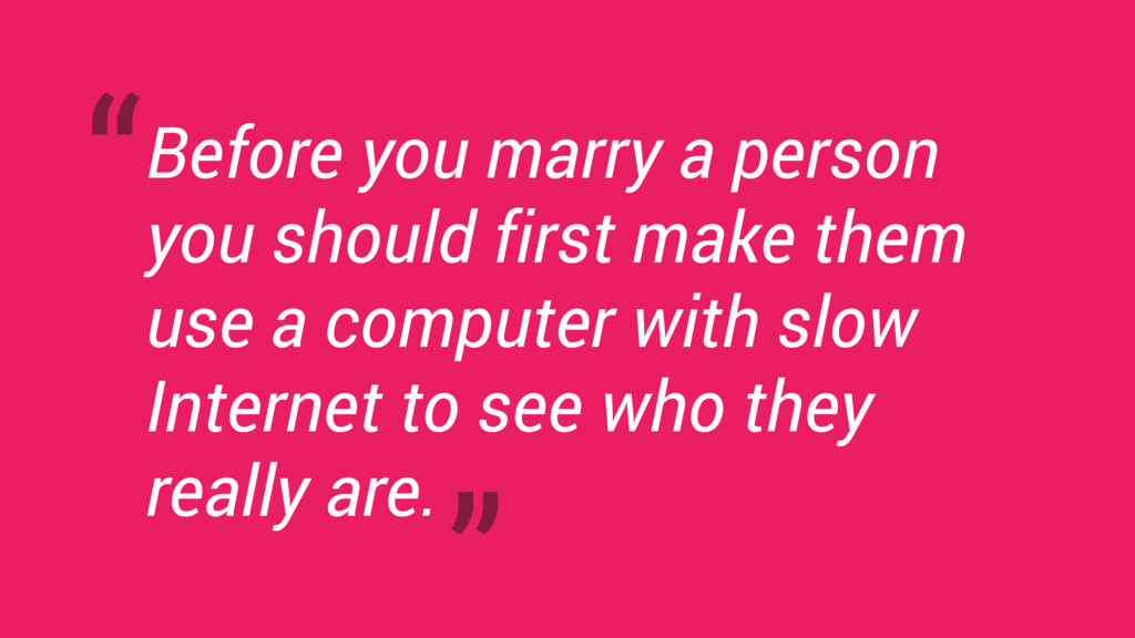 Before you marry a person you should first make...