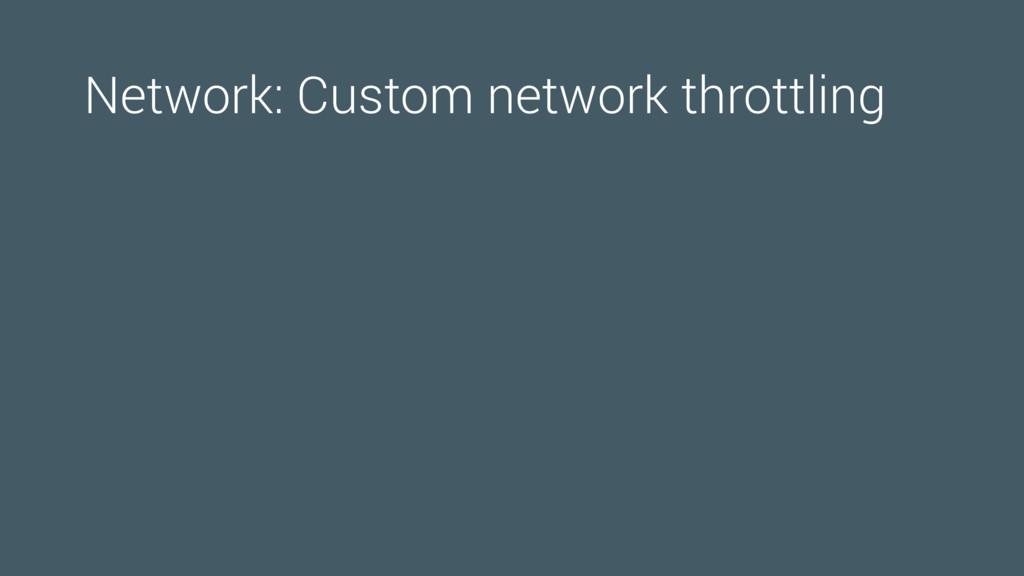 Network: Custom network throttling