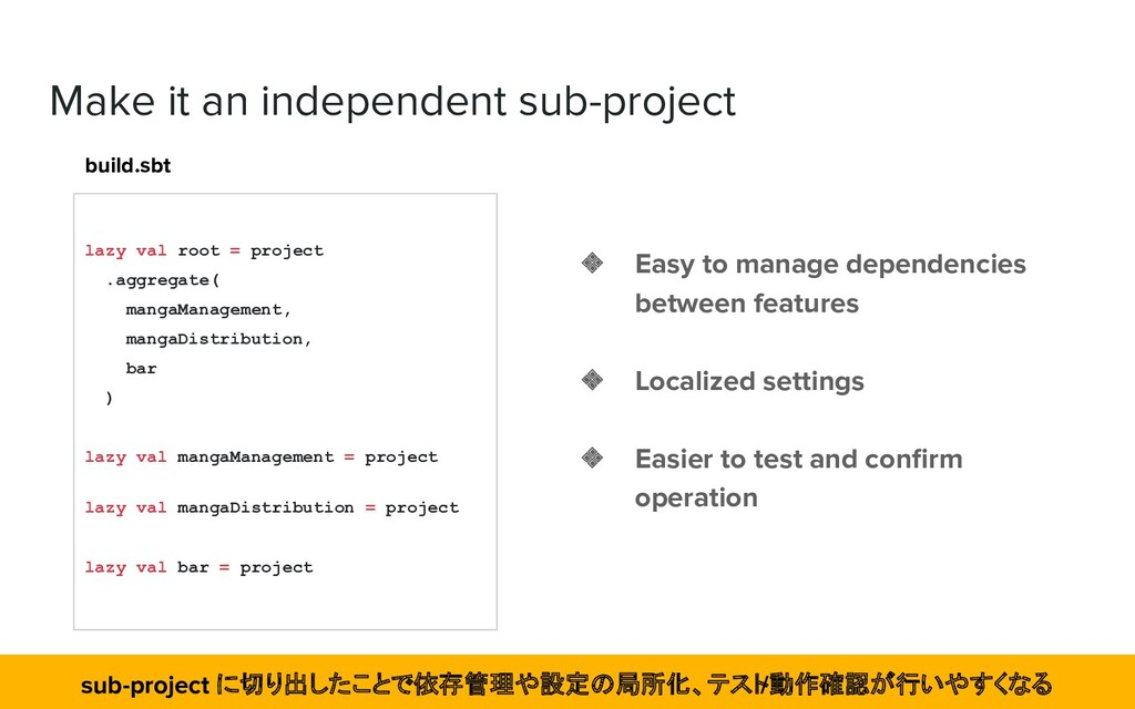 Make it an independent sub-project ❖ Easy to ma...