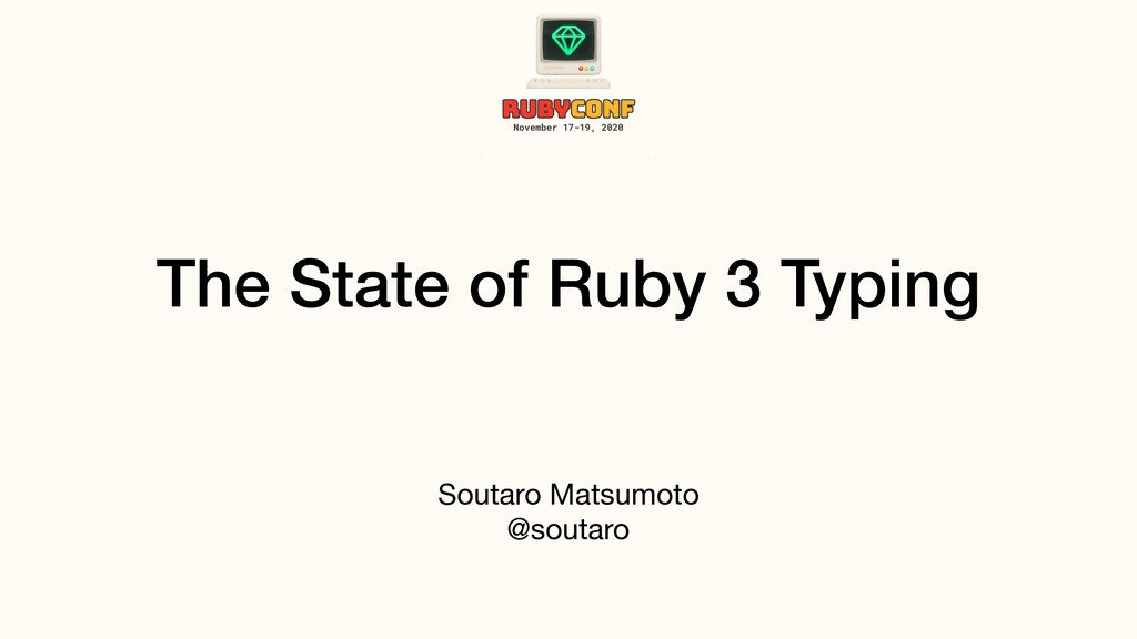 The State of Ruby 3 Typing Soutaro Matsumoto