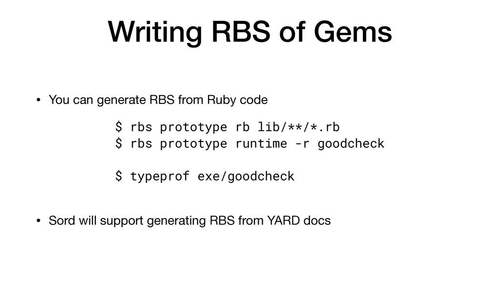 Writing RBS of Gems • You can generate RBS from...