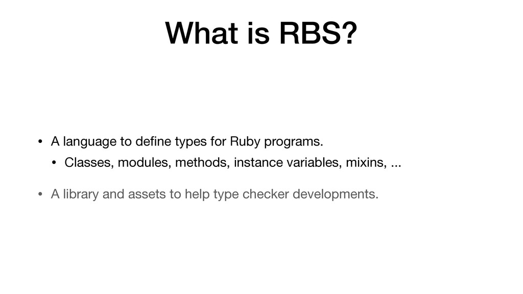 What is RBS? • A language to de f i ne types fo...