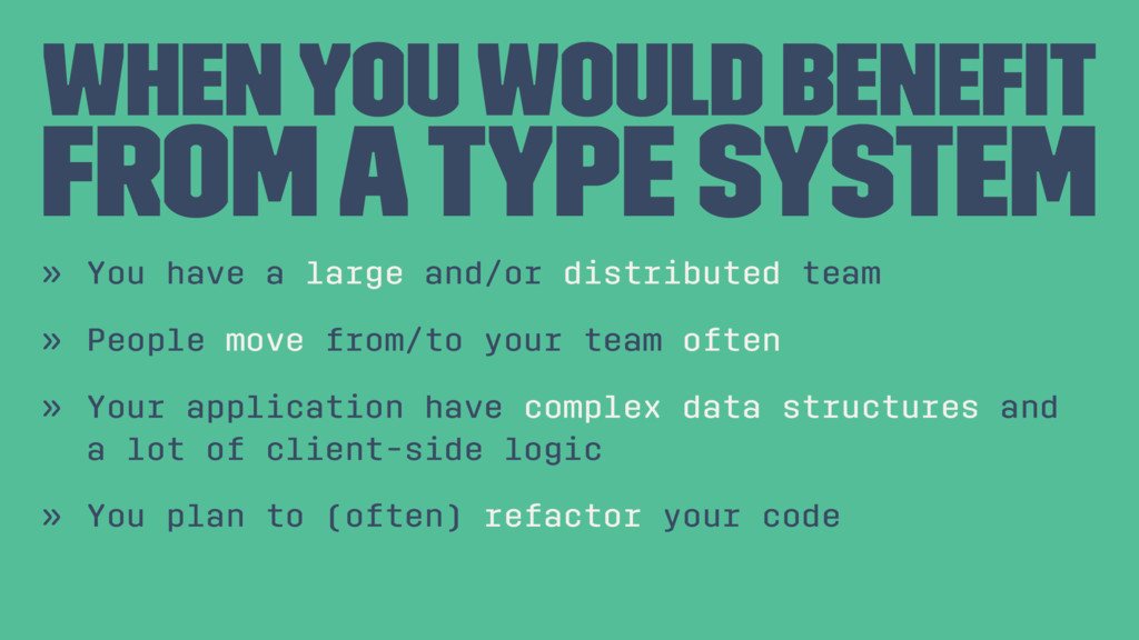 When you would benefit from a Type System » You ...