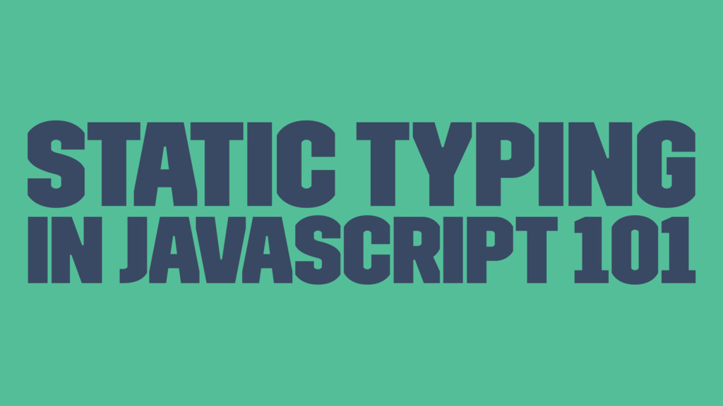 Static typing in Javascript 101
