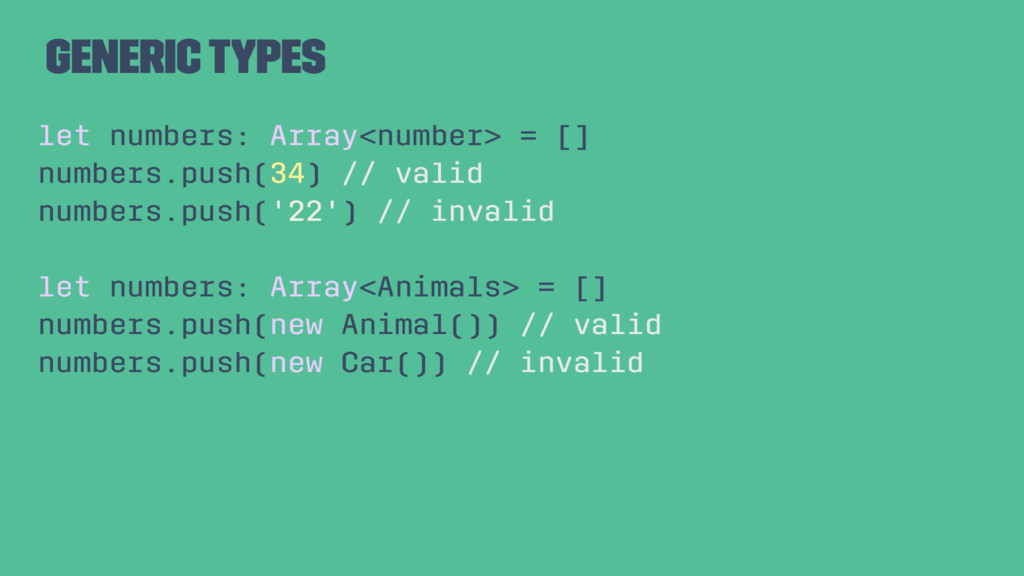 Generic Types let numbers: Array<number> = [] n...
