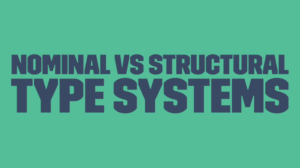 Nominal vs Structural Type systems