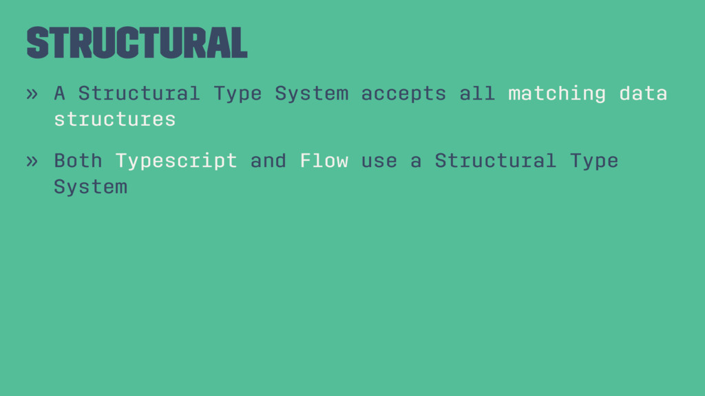 Structural » A Structural Type System accepts a...