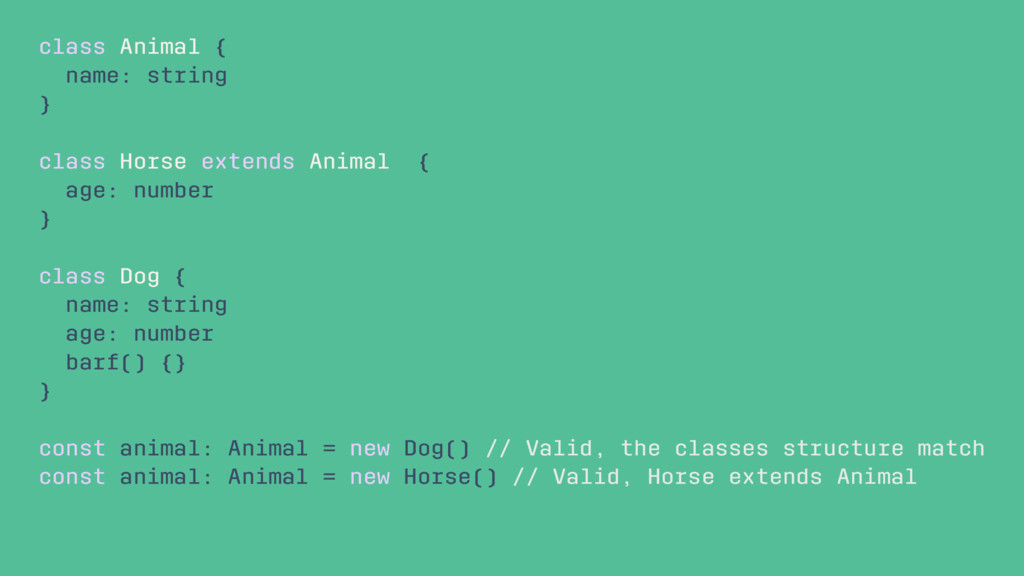 class Animal { name: string } class Horse exten...