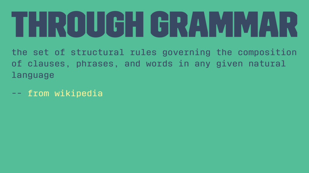 Through grammar the set of structural rules gov...