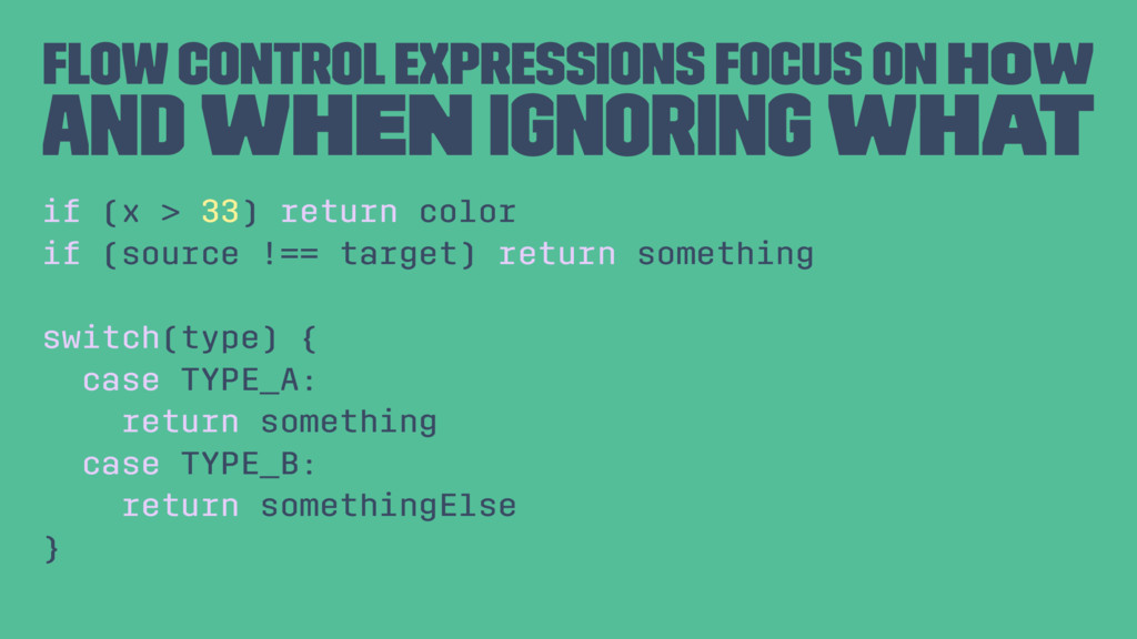 Flow control expressions focus on how and when ...