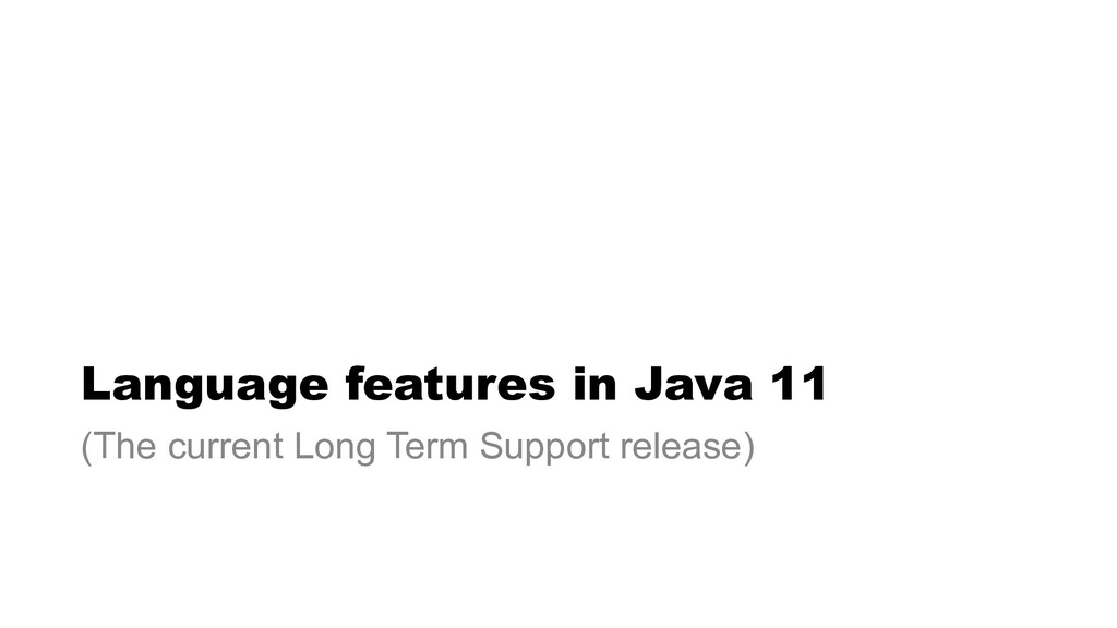 Language features in Java 11 (The current Long ...