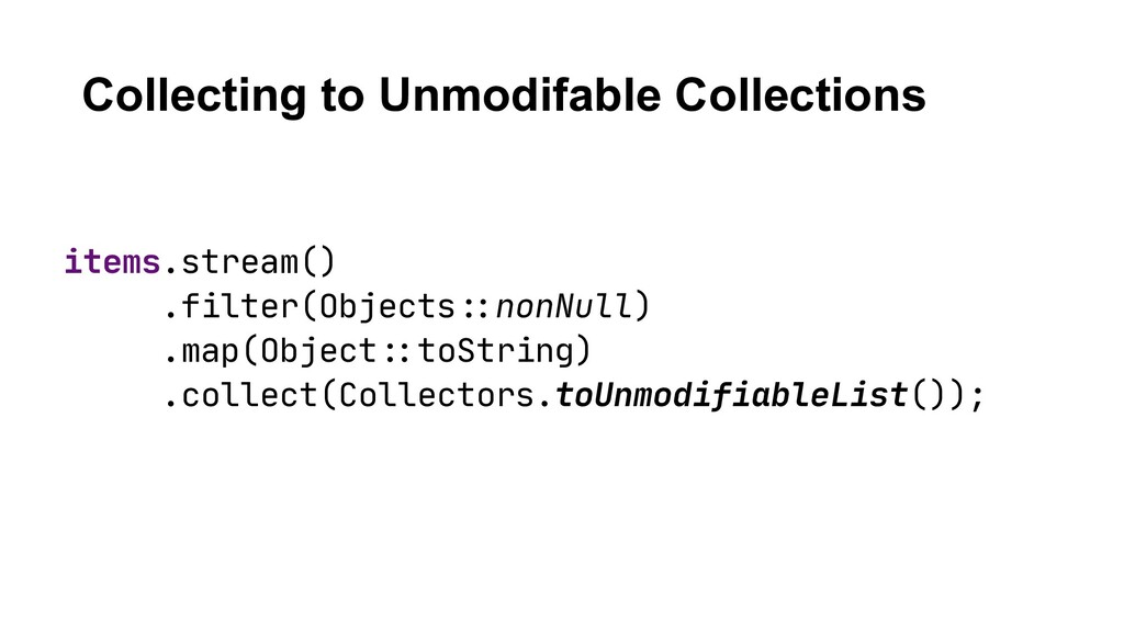 Collecting to Unmodifable Collections items.str...