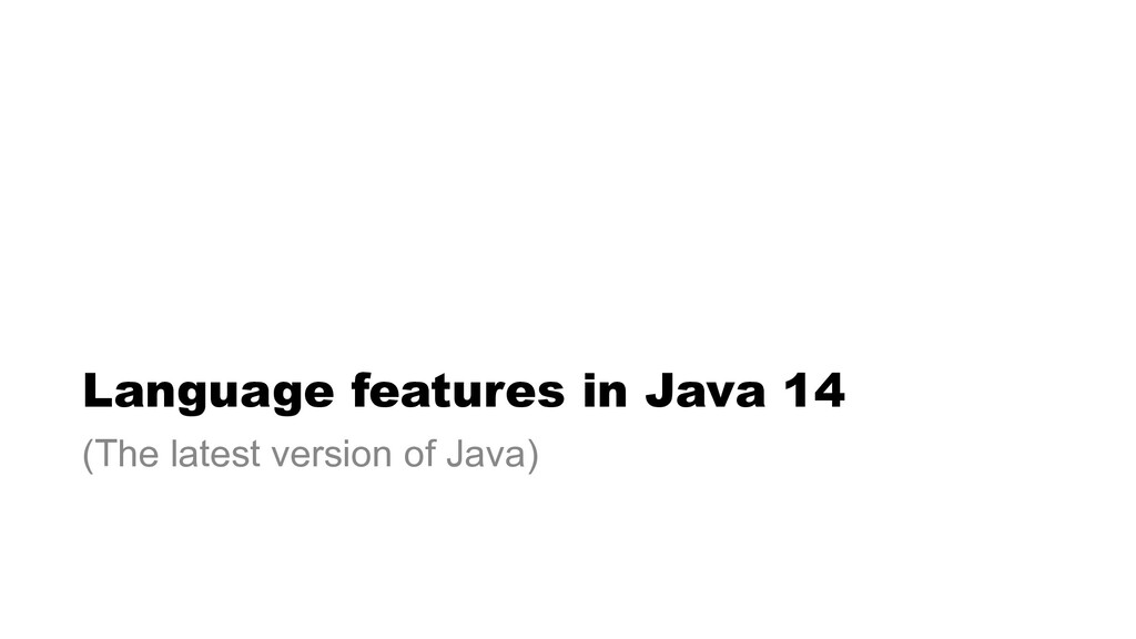 Language features in Java 14 (The latest versio...