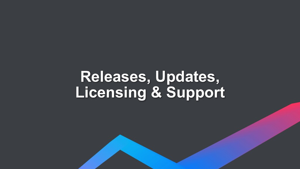 Releases, Updates,  Licensing & Support