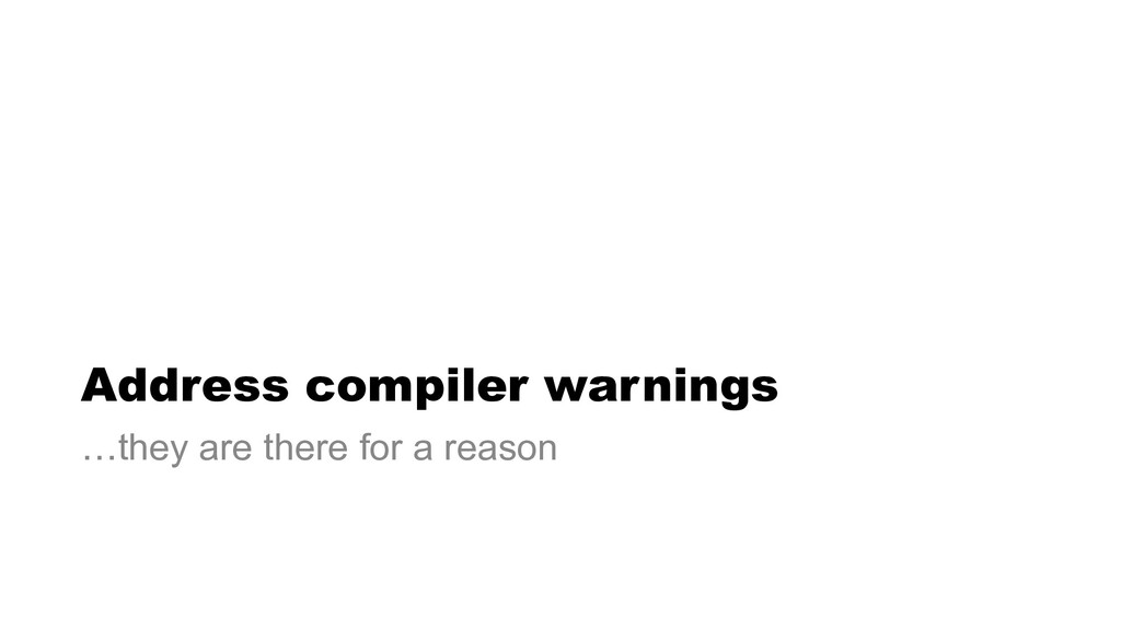 Address compiler warnings …they are there for a...