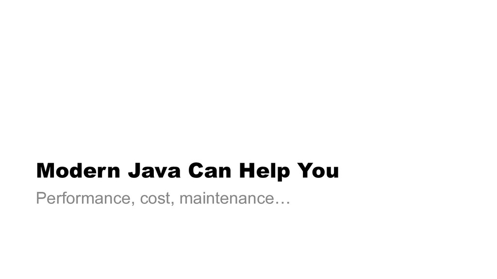 Modern Java Can Help You Performance, cost, mai...