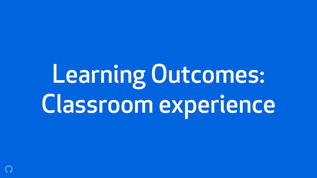 Learning Outcomes: Classroom experience