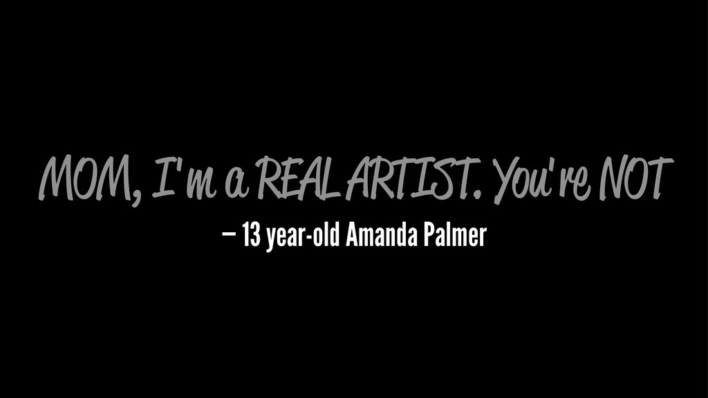 MOM, I'm a REAL ARTIST. You're NOT — 13 year-ol...