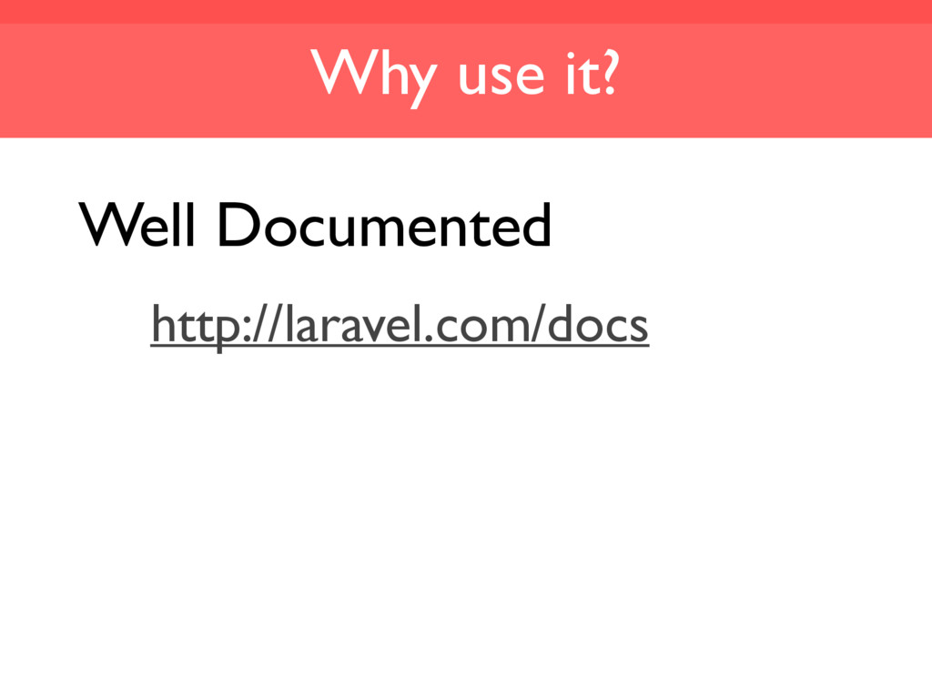 Why use it? Well Documented http://laravel.com/...
