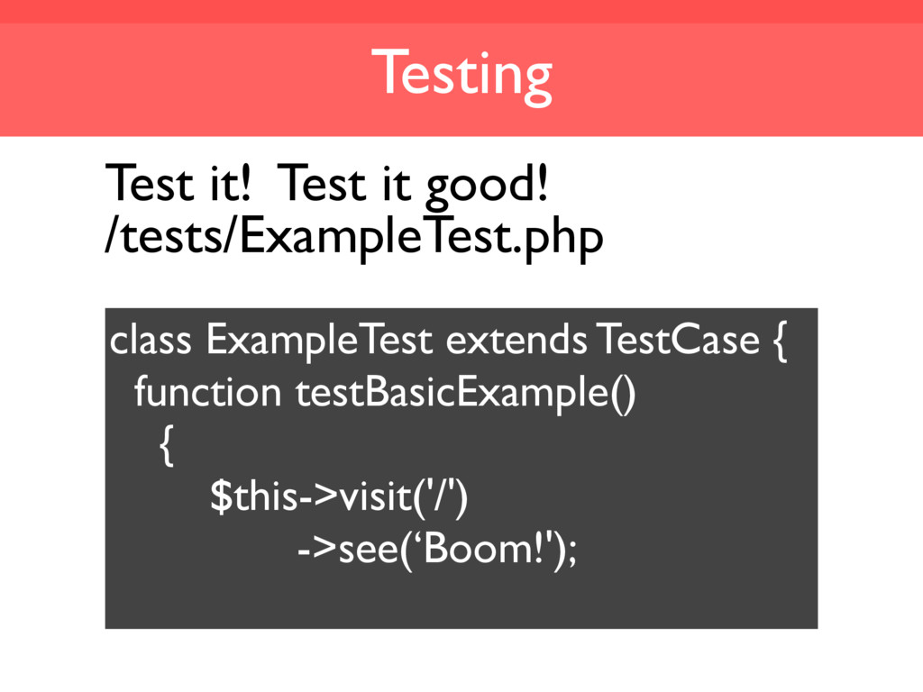 Testing /tests/ExampleTest.php Test it! Test it...