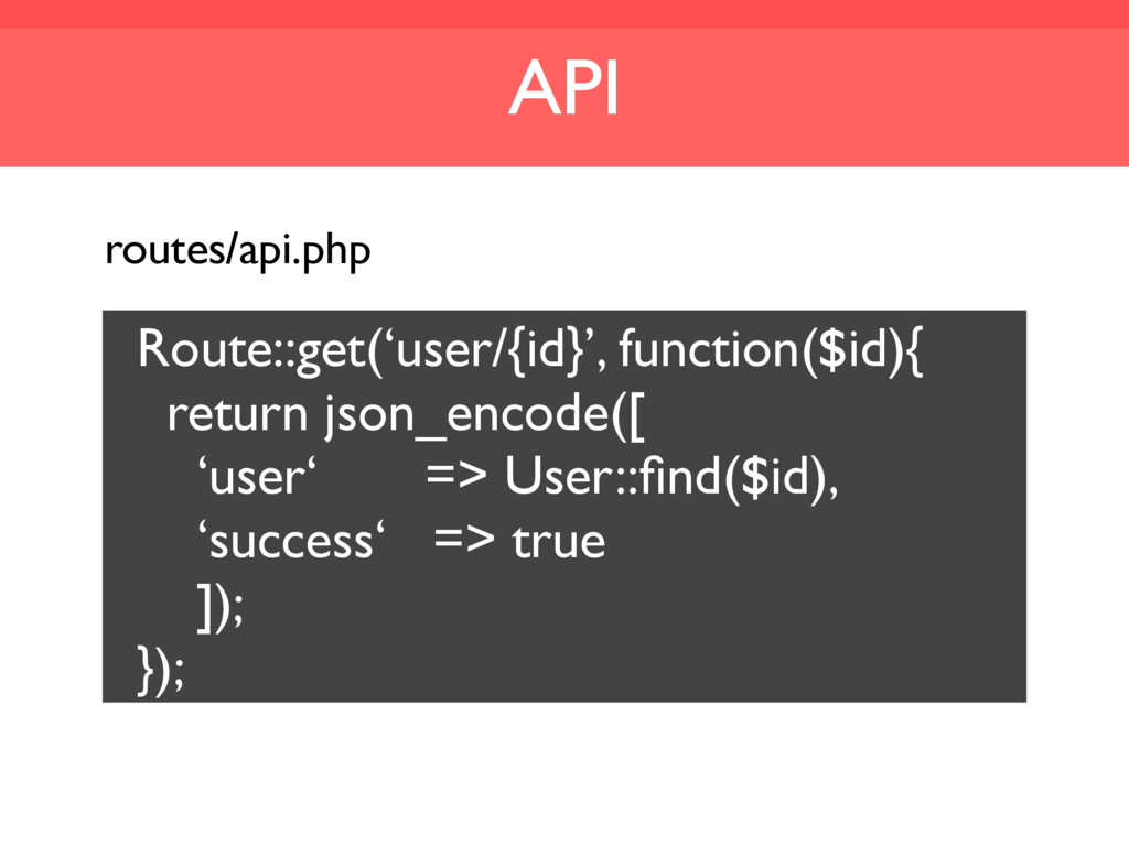 API routes/api.php Route::get('user/{id}', func...