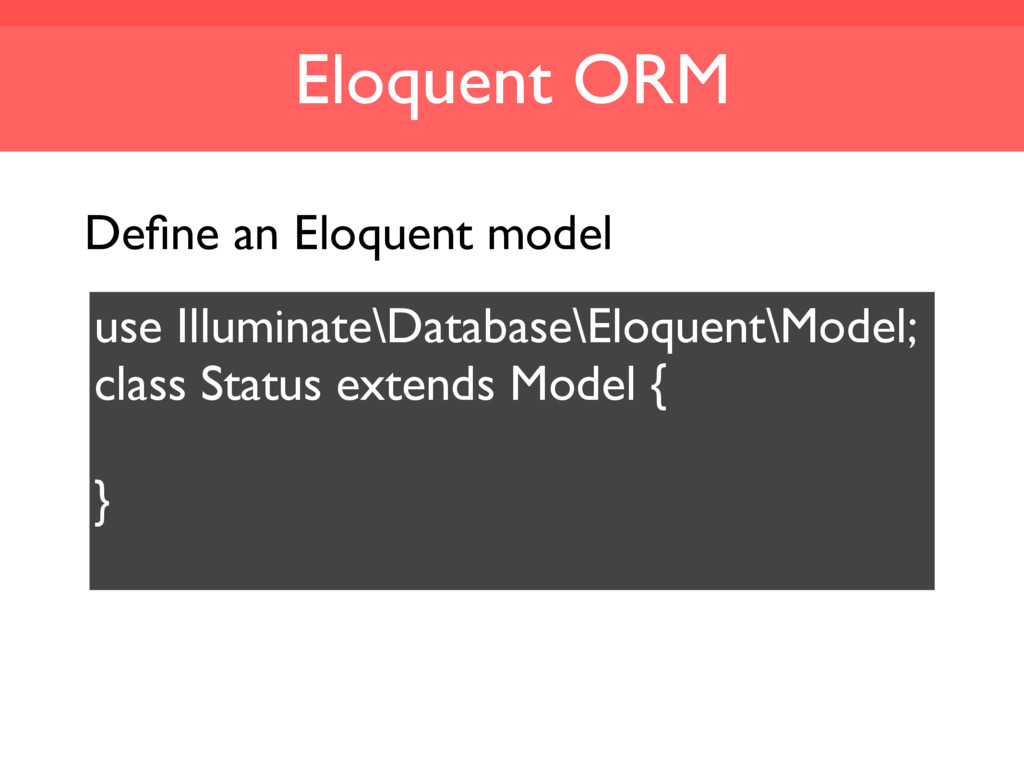 Eloquent ORM use Illuminate\Database\Eloquent\M...