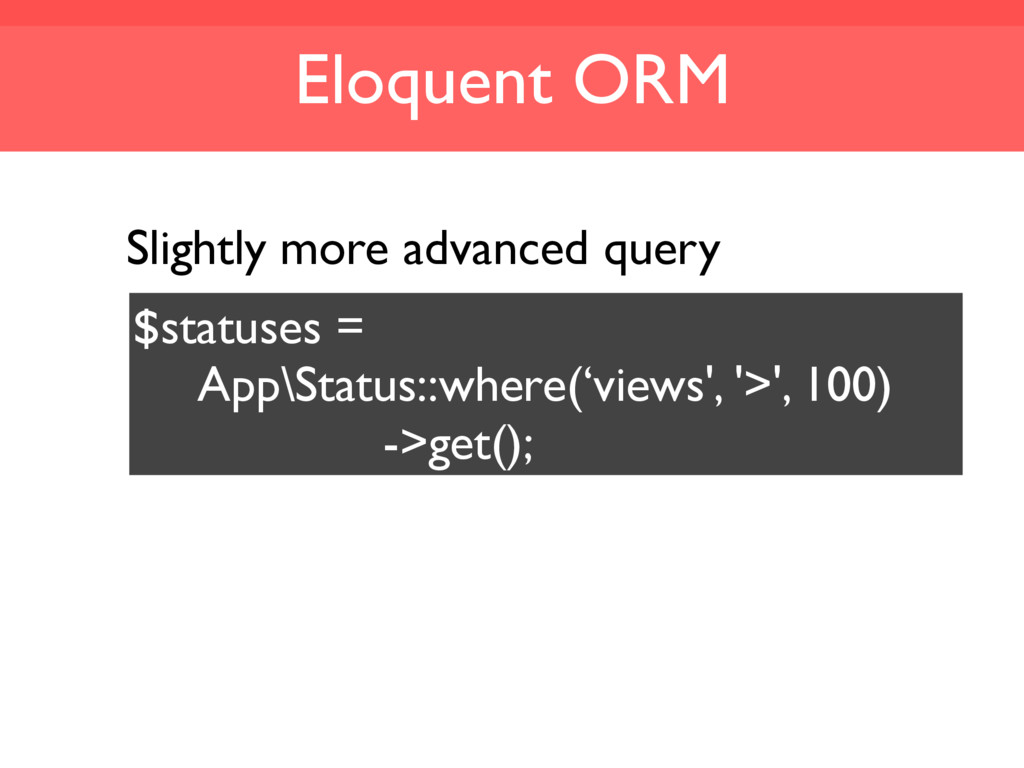 Eloquent ORM $statuses = App\Status::where('vie...