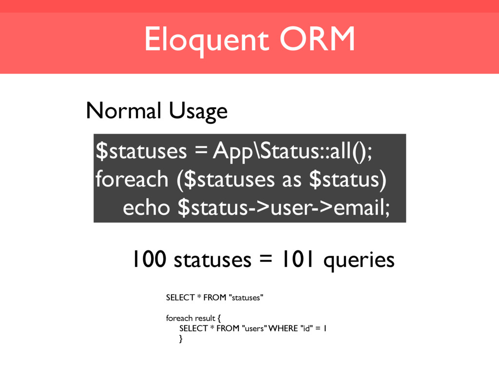 Eloquent ORM Normal Usage $statuses = App\Statu...