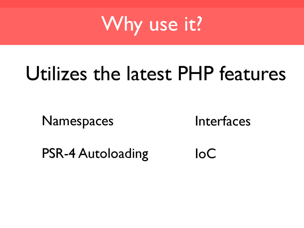 Why use it? Utilizes the latest PHP features Na...